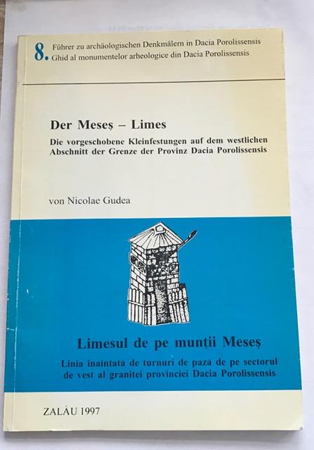 Der Meses - Limes :Die vorgeschobene Kleinfestungen auf dem westlichen Abschnitt der Grenze der Provinz Dacia Porolissensis