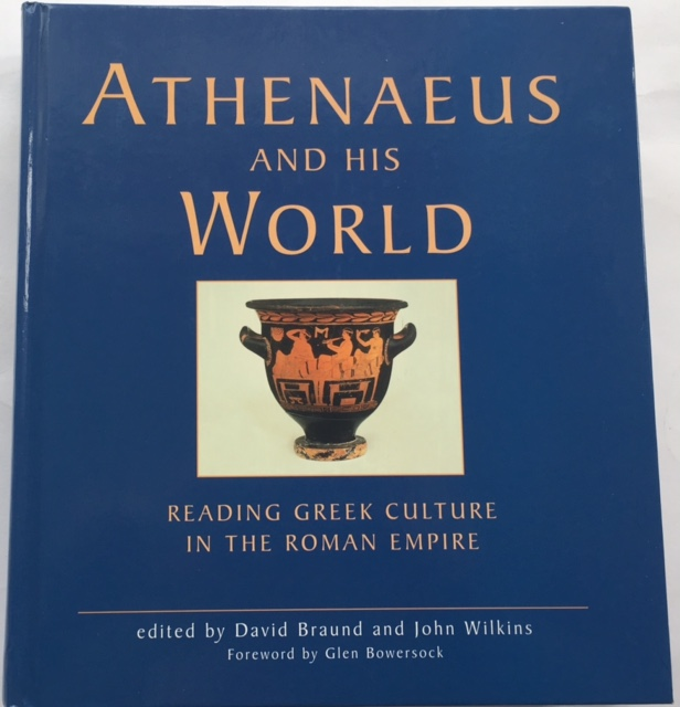 Athenaeus and his World :Reading Greek Culture in the Roman Empire, Braund , David ;Wilkins, John (eds)