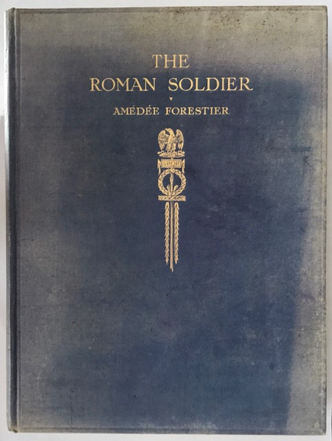 The Roman Soldier :Some illustrations representative of Roman military life with special reference to Britain, Forestier, Amedee ;