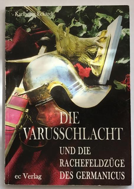 Die Varusschlacht :Und Die Rachefeldzuge Des Germanicus, Eckardt, Karlheinz ;