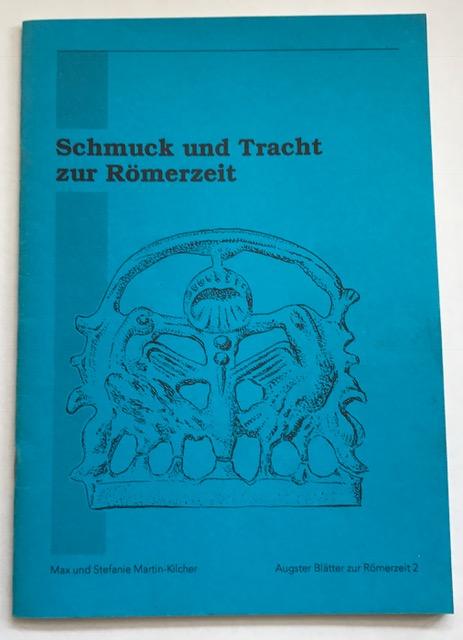 Schmuck und Tracht zur Römerzeit :, Max und Stefanie Martin-Kilcher ;