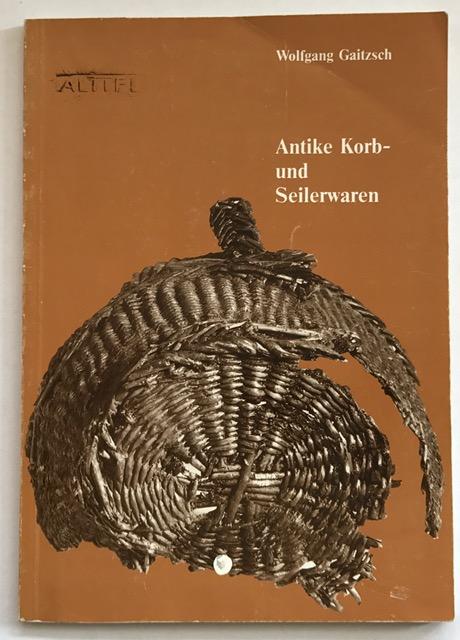 Antike Korb- und Seilerwaren :, Gaitzsch, Wolfgang ;