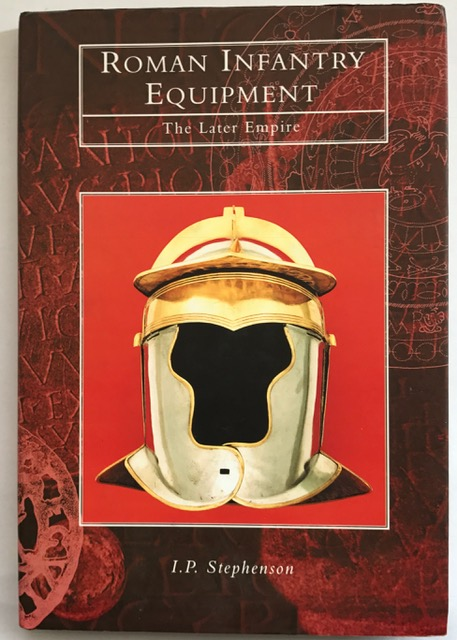 Roman infantry equipment :the later empire, Stephenson, I P ;