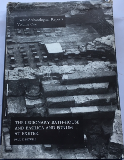 The Legionary Bath-House and Basilica and Forum at Exeter :Exeter Archaeologial Reports: Volume I, Bidwell, Paul T. ;(et al)