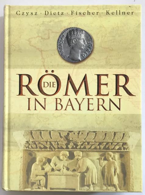 Die Römer in Bayern :, Czysz, Wolfgang ;