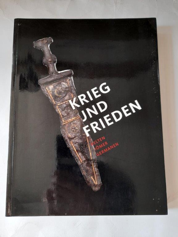 Krieg und Frieden. Römer - Kelten - Germanen :, Rheinisches Landesmuseum Bonn ;