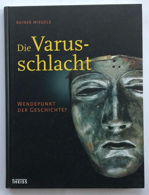 Die Varusschlacht :Wendepunkt der Geschichte?, Wiegels, Rainer ;