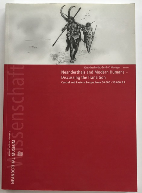 Neanderthals and modern humans discussing the transition :Central and Eastern Europe from 50.000-30.000 B.P (Wissenschaftliche Schriften des Neanderthal Museums), Orschiedt, Jorg ;