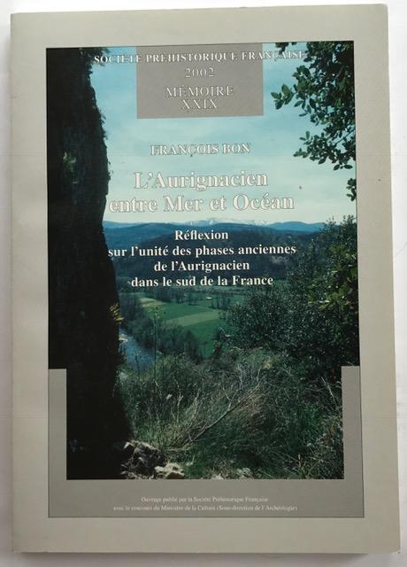 L'Aurignacien entre Mer et Océan :Réflexion sur l'unité des phases anciennes de l'Aurignacien dans le sud de la France, Bon, Francois ;