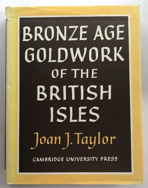 Bronze Age Goldwork of the British Isles :, Taylor, Joan J. ;