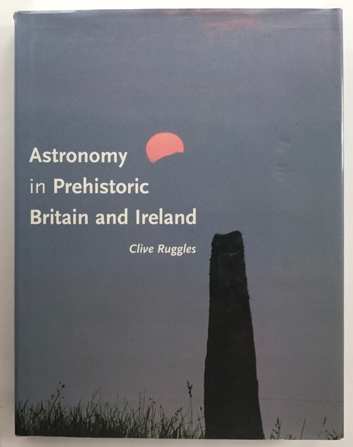 Astronomy in Prehistoric Britain and Ireland :, Ruggles C ;