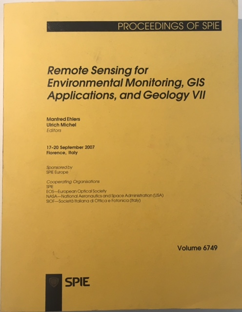 Remote Sensing for Environmental Monitoring, GIS Applications, and Geology VII :Volume 6749 Proceedings of SPIE 17-20 September 2007, Florence, Italy, Ehlers, Manfred  ;Michel, Ulrich (eds)