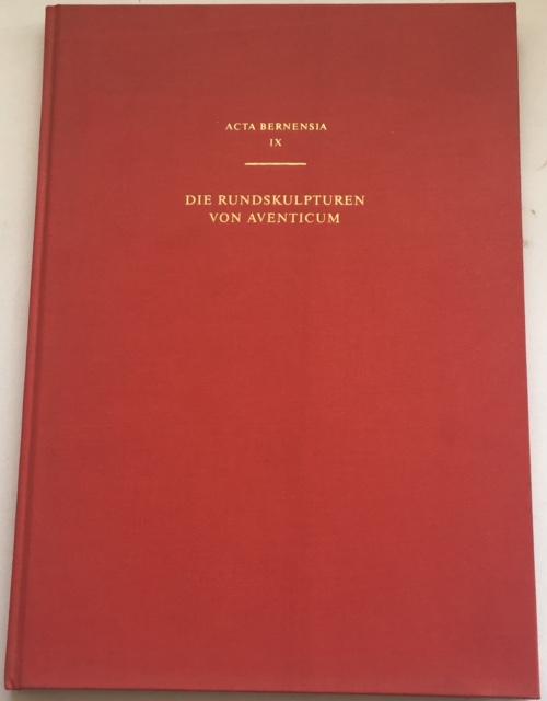 Die Rundskulpturen von Aventicum :Acta Bernensia IX
