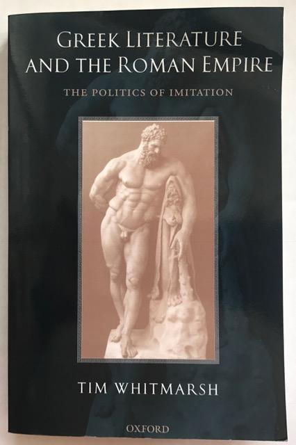 Greek Literature and the Roman Empire :The Politics of Imitation, Whitmarsh, Tim ;