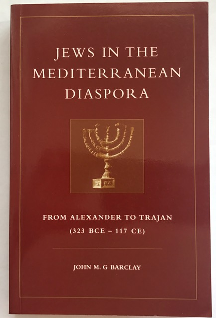 Jews in the Mediterranean Diaspora :From Alexander to Trajan (323 BCE-117 CE), Barclay, John M.G. ;