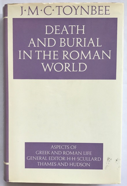 Death and Burial in the Roman World :(Aspects of Greek and Roman Life), Toynbee, J.M.C. ;