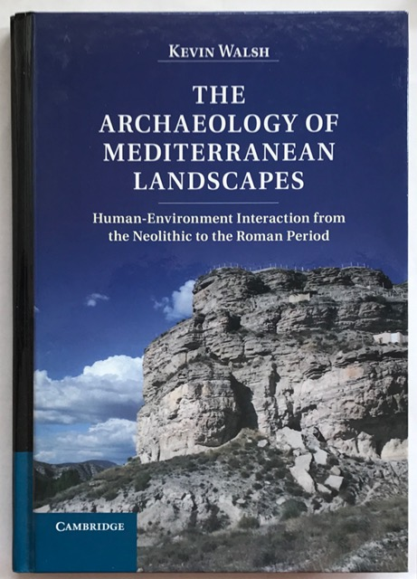 The Archaeology of Mediterranean Landscapes :Human-Environment Interaction from the Neolithic to the Roman Period, Walsh, Kevin ;