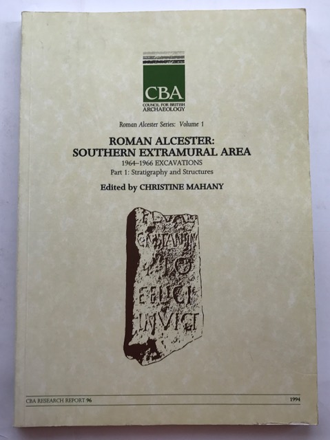 Roman Alcester :Stratigraphy and Structures v.1: Stratigraphy and Structures Vol 1 (Research Report), Mahany, Christine (ed) ;