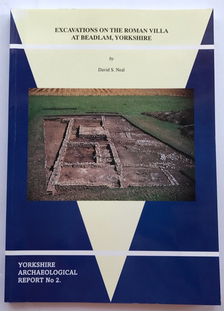 Excavations on the Roman Villa at Beadlam, Yorkshire :(Yorkshire Archaeological Society Reports), Neal, David S ;