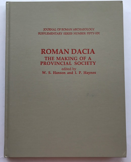 Roman Dacia :The Making Of A Provincial Society (Journal of Roman Archaeology Supplementary Series), Hanson, William S. ;