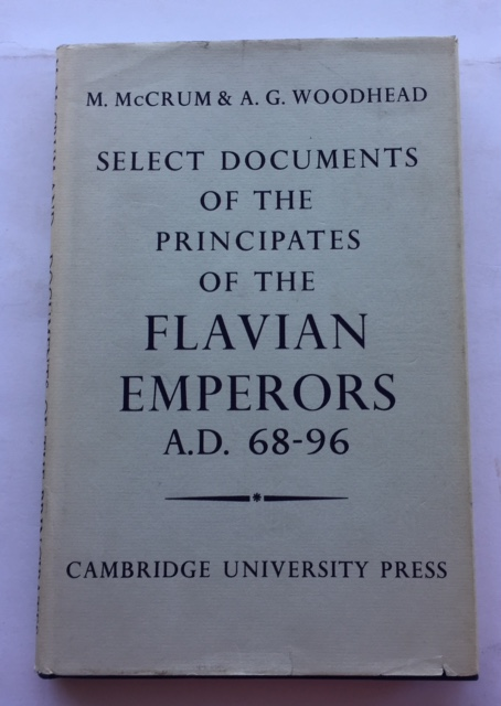 Select Documents of the Principates of the Flavian Emperors including the Year of Revolution A.D. 68-96 :, McCrum, M. ;Woodhead, A. G.