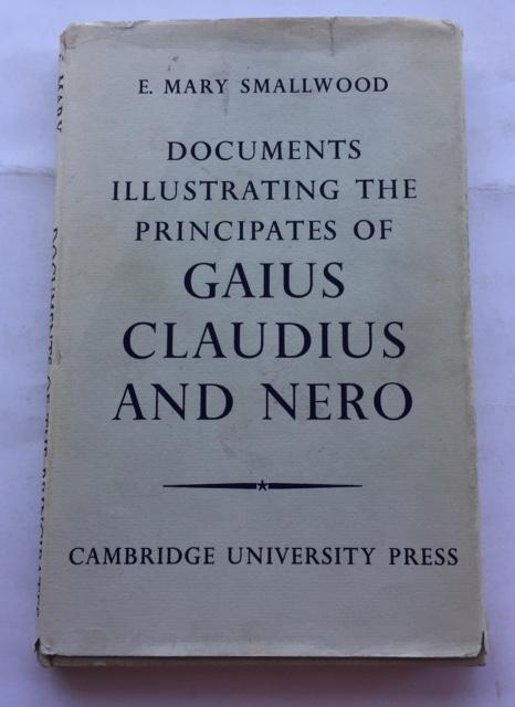 DOCUMENTS ILLUSTRATING THE PRINCIPATES OF GAIUS, CLAUDIUS AND NERO :, Smallwood E M ;