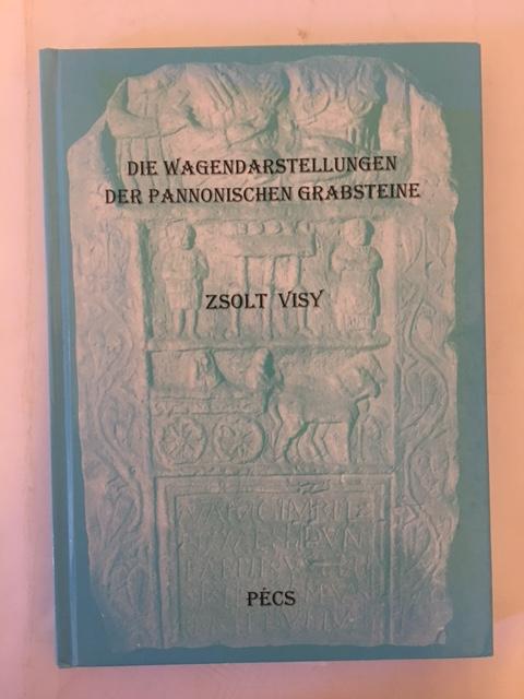 Die Wagendarstellungen der Pannonischen Grabsteine :, Visy, Zsolt ;