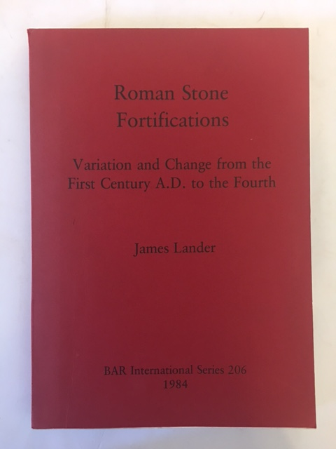 ROMAN STONE FORTIFICATIONS  :Variation and Change from the First Century AD to the Fourth, Lander, James ;