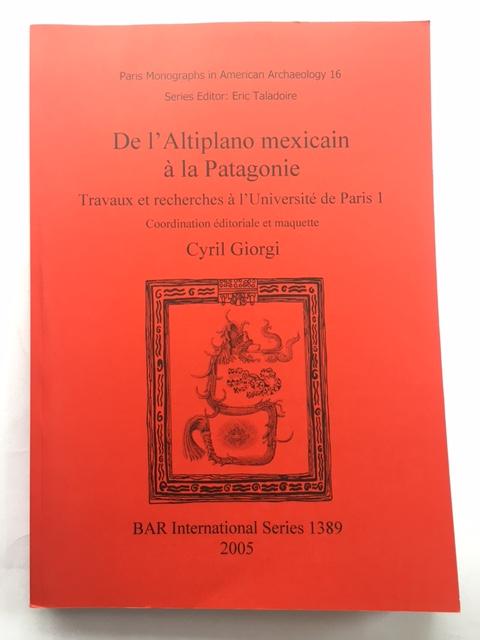 De l'Altiplano mexicain a la Patagonie :Travaux et recherches a la l'Universite de Paris 1, Coordination editoriale et maquette, Giorgi, Cyril ;