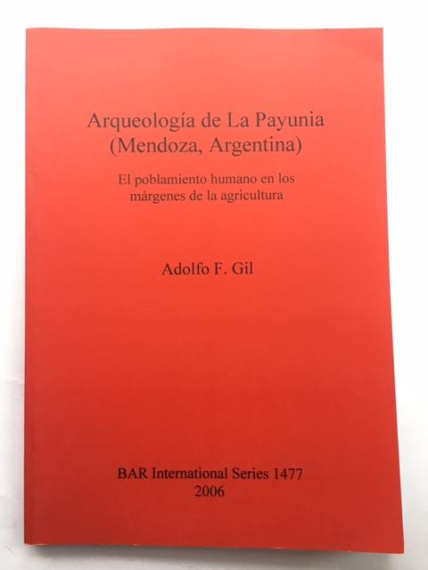 Arqueologia de La Payunia (Mendoza, Argentina) :El problamiento humano en los margenes de la agricultura, Gil, Adolfo F. ;