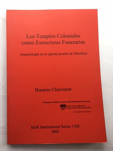 Los Templos Coloniales como Estructuras Funerarias :Arqueologia en la iglesia jesuita de Mendoza, Chiavazza, Horacio ;
