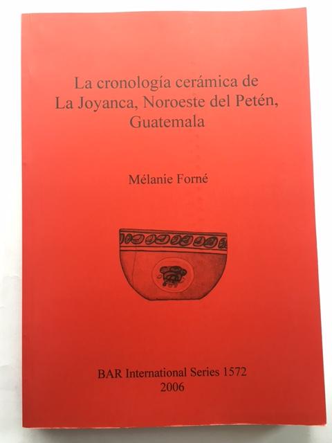 La cronologia ceramica de La Joyanca, Noroeste del Peten, Guatemala :, Forne, Melanie ;
