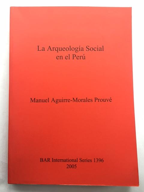 La Arqueologia Social en el Peru :, Prouve, Manuel Aguirre-Morales ;