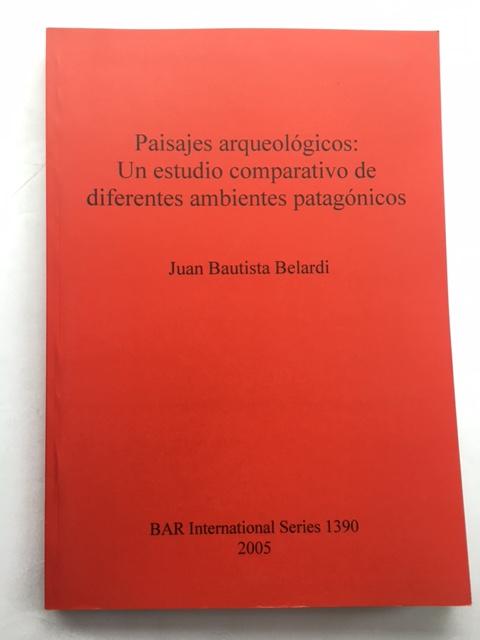 Paisajes arqueologicos :Un estudio comparativo de diferentes ambientes patagonicos, Belardi, Juan Bautista ;