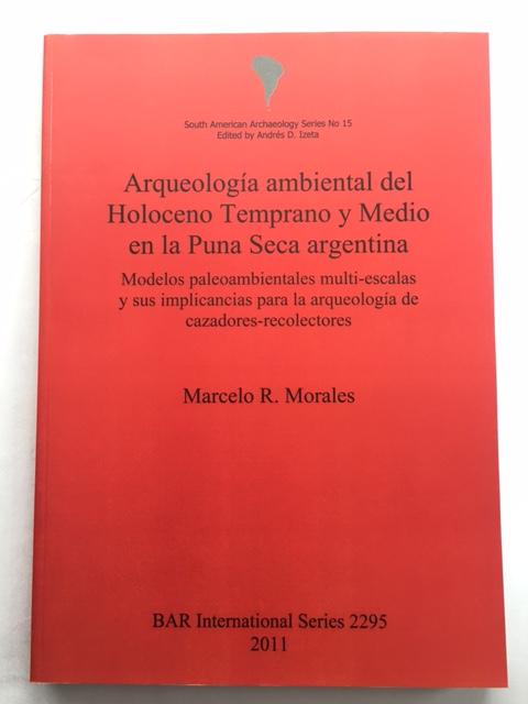 Arqueologia ambiental del Holoceno Temprano y Medio en la Puna Seca argentina :Modelos paleoambientales multi-escalas y sus implicancias para la arqueologia de cazadores-recolectores, Morales, Marcelo R. ;