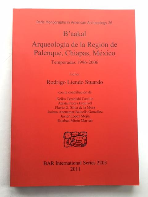 B'aakal Arqueologia de la Region de Palenque, Chiapas, Mexico :Temporadas 1996-2006, Stuardo, Rodrigo Liendo ;(ed)