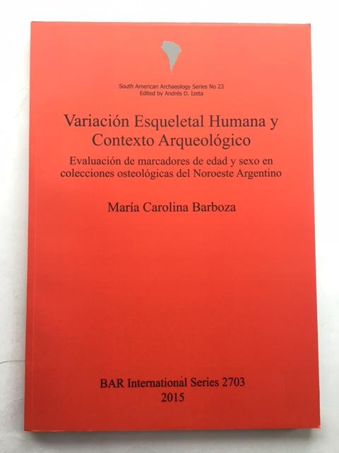 Variacion Esqueletal Humana y Contexto Arqueologico :Evaluation de marcadores de edad y sexo en colecciones osteologicas del Noroeste Argentino, Barboza, Maria Carolina ;