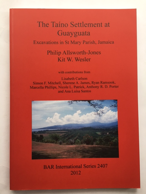 The Taino Settlement at Guayguata :Excavations in St Mary Parish, Jamaica, Allsworth-Jones, Philip ;