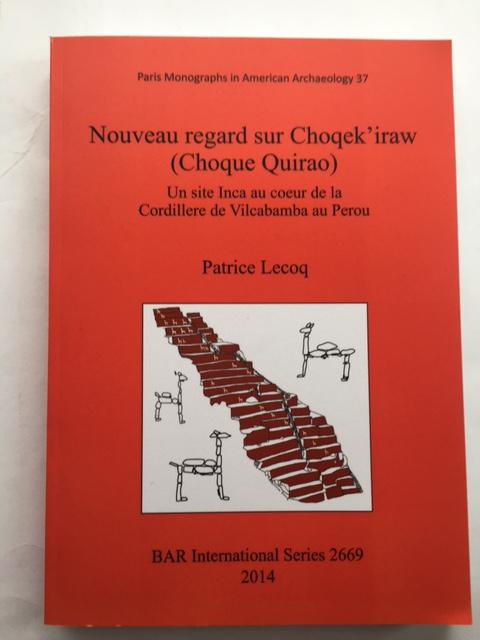 Nouveau regard sur Choqek'iraw (Choque Quirao) :Un site Inca au coeur de la Cordillere de Vilcabamba au Perou, Lecoq, Patrice ;