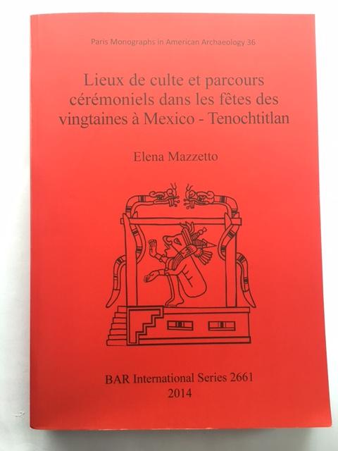Lieux de culte et parcours ceremoniels dans les fetes des vingtaines a Mexico - Tenochtitlan :, Mazzetto, Elena ;