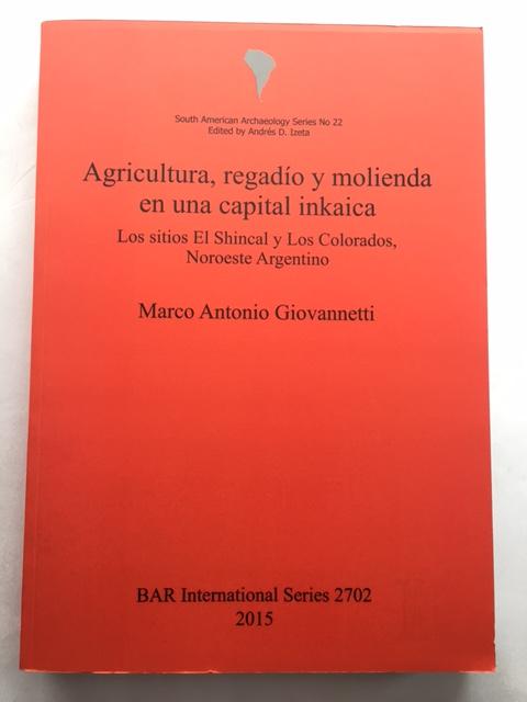 Agricultura, regadio y molienda en una capital inkaica :Los sitios El Shincal y Los Colorados, Noroesto Argentino, Giovannetti, Marco Antonio ;