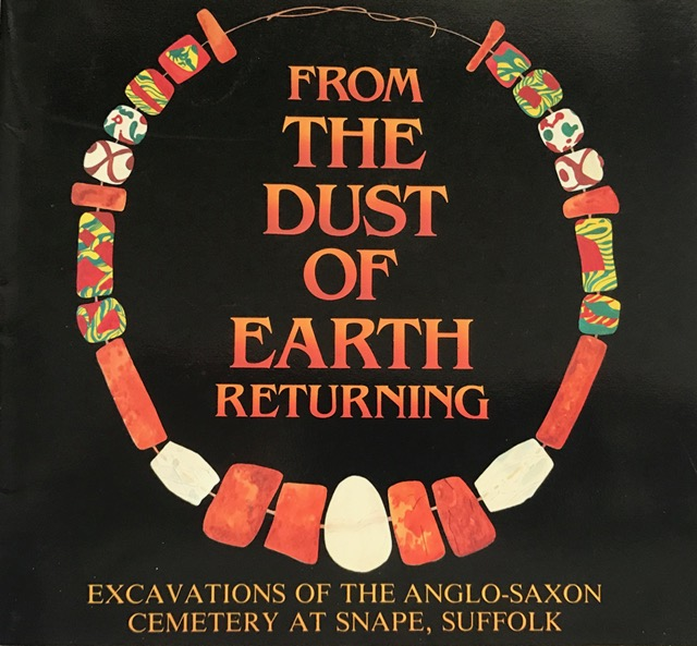 From the Dust of Earth Returning :Excavations of the Anglo-Saxon Cemetery at Snape, Suffolk, Filmer-Sankey, William ;Lange, John B