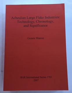 Acheulian Large Flake Industries :Technology, Chronology and Significance BAR International Series 1701, Sharon, Gonen ;