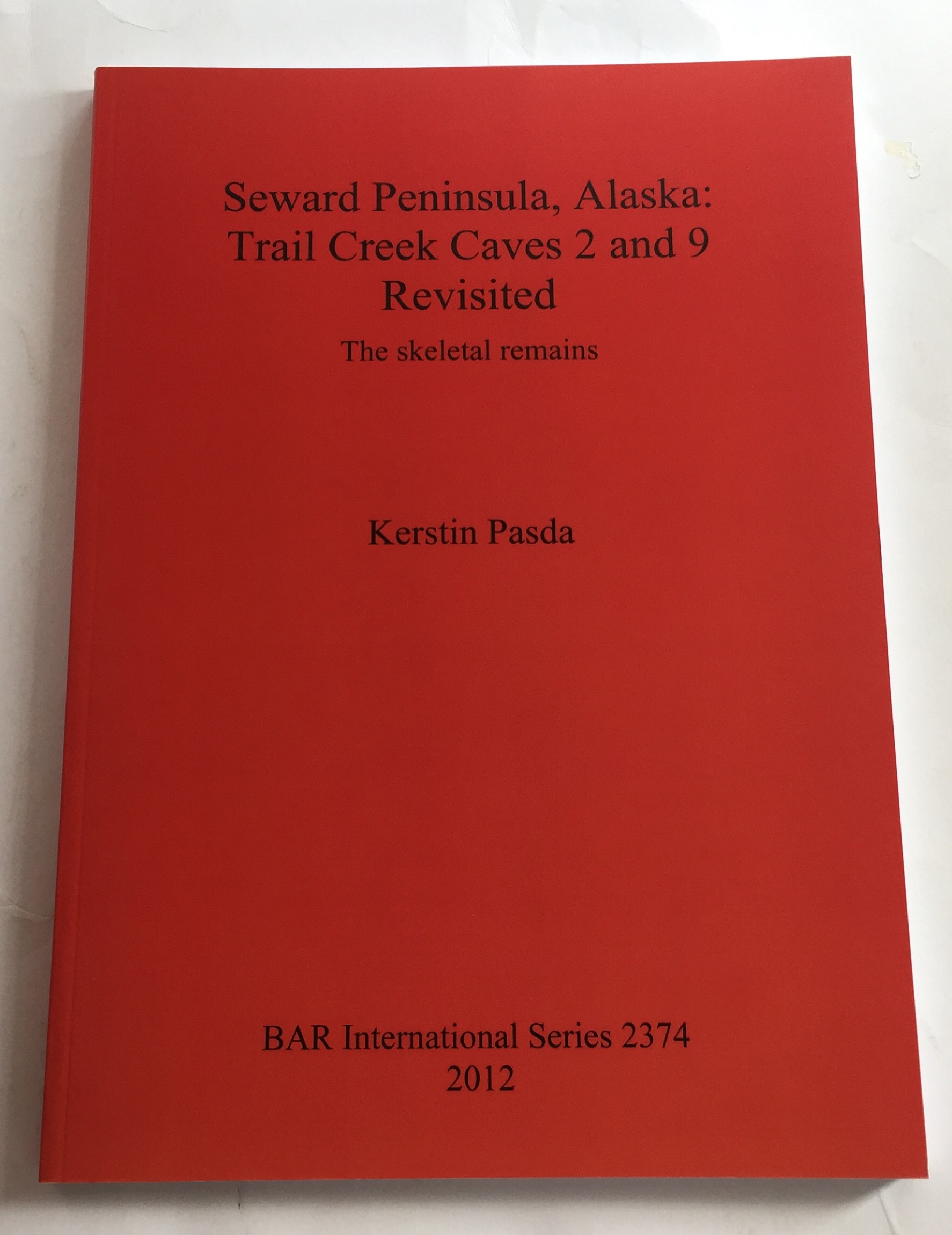 Seward Peninsula, Alaska: Trail Creek Caves 2 and 9 Revisited :The Skeletal remains (BAR International Series 2374), Pasda, Kerstin ;