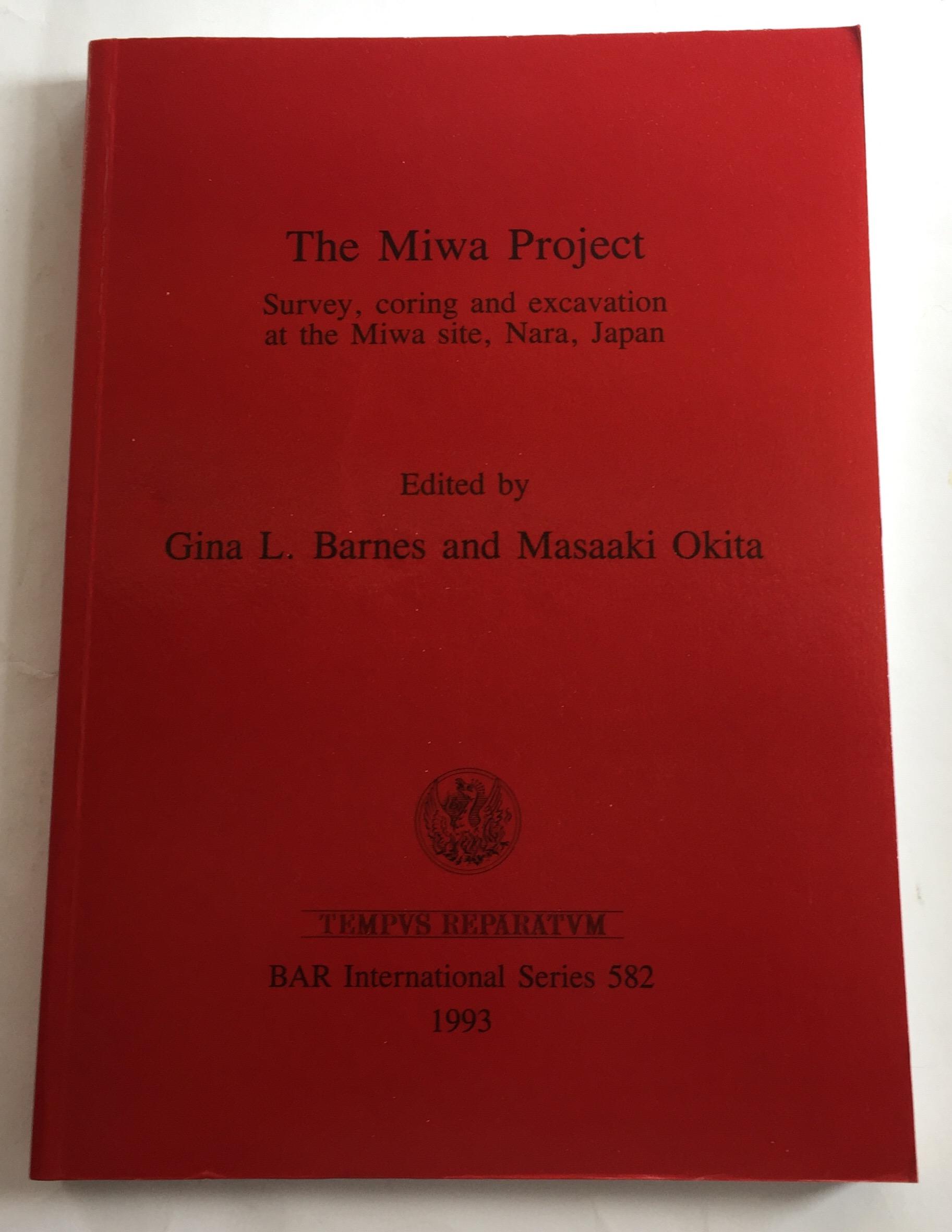 The Miwa Project :Servey, coring and excavation at the Miwa site, nara, Japan (BAR International Series 582), Barnes, Gina L  ;Okita, Masaaki
