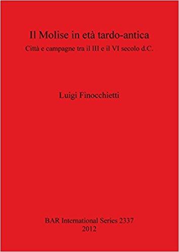 Il Molise in età tardo-antica :Città e campagne tra il III e il VI secolo d.C. (BAR International Series), Finocchietti, Luigi ;