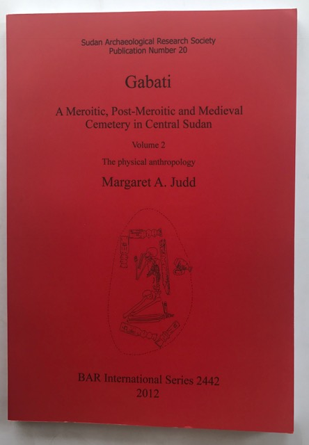 Gabati. A Meroitic, Post-meroitic and Medieval Cemetery in Central Sudan :The Physical Anthropology Volume 2 (British Archaeological Reports International Series), Judd, Margaret A. ;