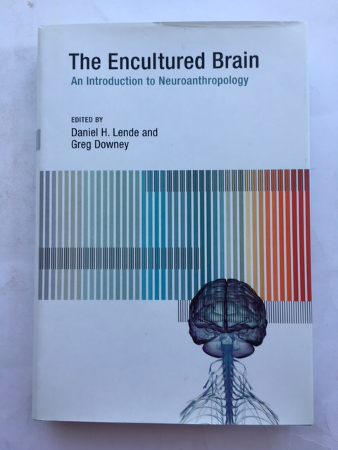The Encultured Brain :An Introduction to Neuroanthropology, Lende, Daniel H. ;Downey, Greg (eds)