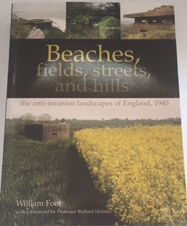 Beaches, fields, streets, and hills :the anti-invasion landscapes of England, 1940 CBA Research Report 144, Foot, William ;