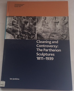 Cleaning and Controversy :The Parthenon Sculptures 1811-1939, Jenkins, Ian ;